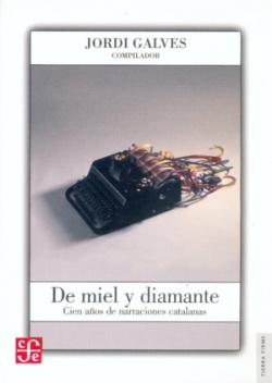 De miel y diamante : Cien años de narraciones catalanas