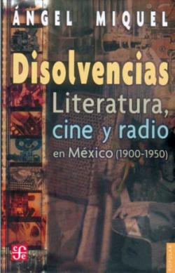 Disolvencias : Literatura, cine y radio en México (1900-1950)
