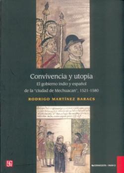Convivencia y utopía : El gobierno indio y español de la ciudad de Mechuacan 1521-1580