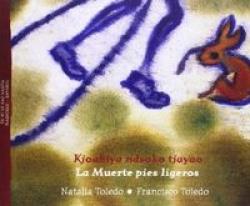 Kjoabiya ndsoko tjayao = La Muerte de pies ligeros / edición bilingüe mazateco - español