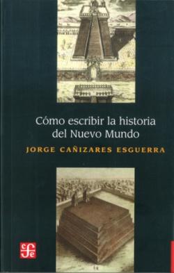 Cómo escribir la historia del Nuevo Mundo : Historiografías, epistemologías e identidades en el mund