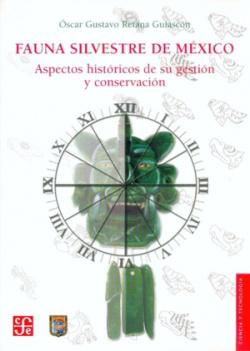 Fauna silvestre de México : Aspectos históricos de su gestión y conservación