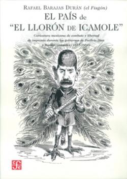 El país de el Llorón de Icamole : Caricatura mexicana de combate y libertad de imprenta durante los