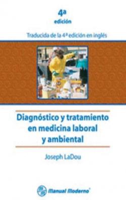 Diagnóstico y tratamiento en medicina laboral y ambiental. 4ªed