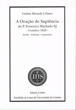A ORAÇÃO DE SAPIÊNCIA DO PE FRANCISCO MACHADO SJ (COIMBRA-1629)ESTUDO, TRADUÇÃO, COMENTÁRIO