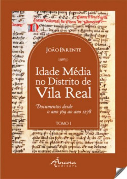 A IDADE MÉDIA NO DISTRITO DE VILA REAL: TOMO I