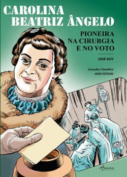 Carolina Beatriz Ângelo. Pioneira na cirurgia e no voto