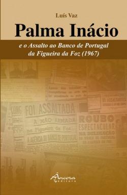 Palma Inácio e o Assalto ao Banco de Portugal da Figueira da Foz (1967)