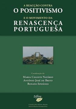 A REACÇÃO CONTRA O POSITIVISMO E O MOVIMENTO DA RENASCENÇA PORTUGUESA