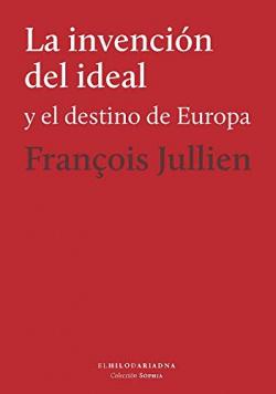 LA INVENCIÓN DEL IDEAL Y EL DESTINO DE EUROPA