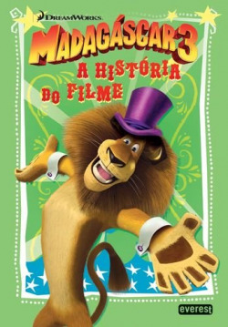 MADAGÁSCAR 3: A HISTÓRIA DO FILME