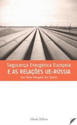 Segurança Energética Europeia e as Relaçoes UE-Rússia