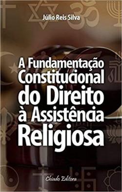 A fundamentaçao Constitucional do Direito à Assistencia Religiosa