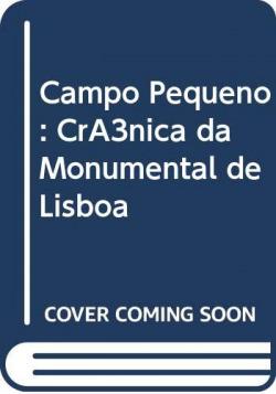 Campo Pequeno: Crónica da Monumental de Lisboa