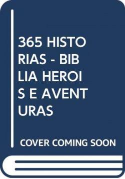 365 HISTORIAS - BIBLIA HEROIS E AVENTURAS