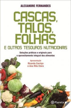 Cascas, Talos, Folhas e Outros Tesouros Nutricionais