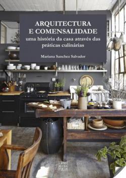 ARQUITECTURA E COMENSALIDADE UMA HISTÓRIA DA CASA ATRAVÉS DAS PRÁTICAS CULINÁRIAS