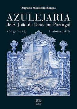 Azulejaria de São João de Deus em Portugal: 1615 - 2015 História e Arte