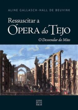 RESSUSCITAR A ÓPERA DO TEJO O DESVENDAR DO MITO