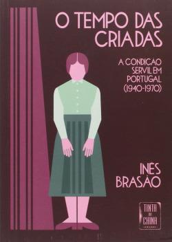 Tempo das Criadas - A Condição Servil em Portugal (1940-1970) (O)