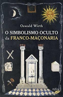 O SIMBOLISMO OCULTO DA FRANCO-MAÇONARIA
