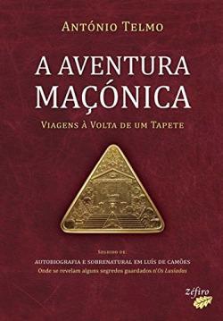 A AVENTURA MAÇÓNICA - VIAGENS À VOLTA DE UM TAPETE