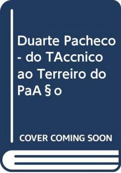 Duarte Pacheco - do Técnico ao Terreiro do Paço