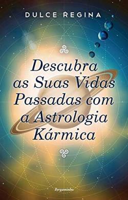 Descubra as suas vidas passadas com astrologia karmica