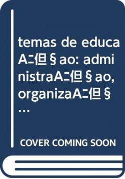 temas de educaçao: administraçao, organizaçao