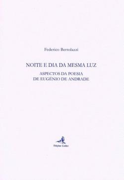 NOITE E DIA DA MESMA LUZ - ASPECTOS DA POESIA DE EUGÉNIO DE ANDRADE