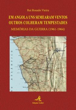 EM ANGOLA UNS SEMEARAM VENTOS OUTROS COLHERAM TEMPESTADESMEMÓRIAS DA GUERRA (1961-1964)