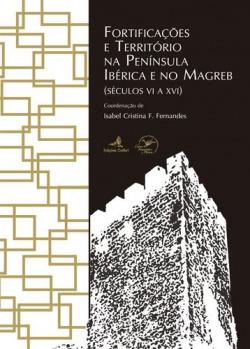 Fortificações e Território na Península Ibérica e no Magreb - (Séculos VI a XVI) – (2 vols.)