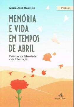 MEMÓRIA E VIDA EM TEMPOS DE ABRILESTÓRIAS DE LIBERDADE E DE LIBERTAÇÃO