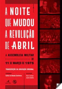 A NOITE QUE MUDOU A REVOLUÇÃO DE ABRIL. A ASSEMBLEIA MILITAR DE 11 DE MARÇO DE 1975