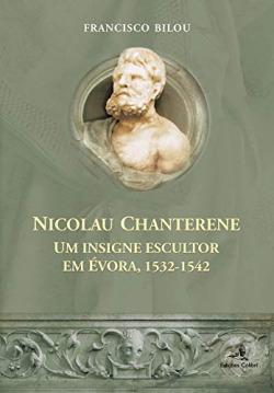 NICOLAU CHANTERENE: UM INSIGNE ESCULTOR EM ÉVORA (1532-1542)