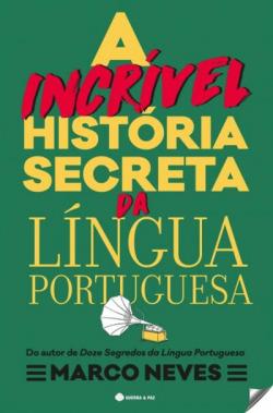 A INCRIVEL HISTORIA SECRETA DA LINGUA PORTUGUESA