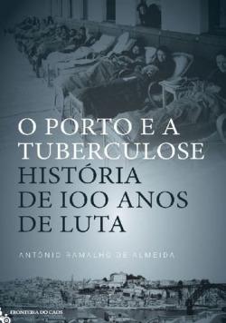 O PORTO E A TUBERCULOSE, história de 100 anos de luta