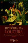 História Da Loucura – Da Antiguidade À Invenção Da Psiquiatria