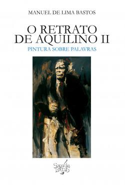 O RETRATO DE AQUILINO II: PINTURA SOBRE PALAVRAS