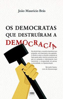 OS DEMOCRATAS QUE DESTRUÍRAM A DEMOCRACIA