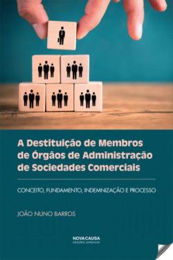 A Destituição de Membros de Órgãos de Administração de Sociedades Comerciais