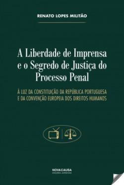 A Liberdade de Imprensa e o Segredo de Justiça do Processo Penal