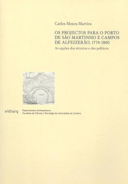 OS PROJECTOS PARA O PORTO DE SAO MARTINHO E CAMPOS DE ALFEIZERAO 1774-1800