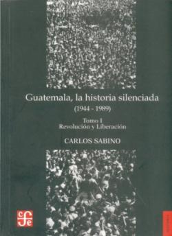 Guatemala, la historia silenciada (1944 - 1989), I : Revolución y liberación